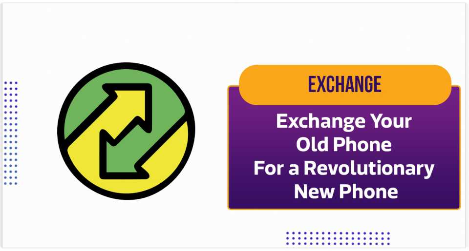 Exchange your old phone and get the new one