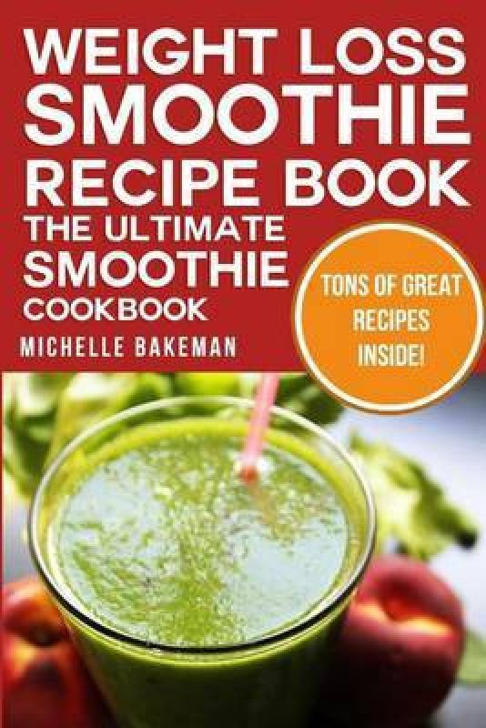 Weight Loss Smoothie Recipe Book The Ultimate Smoothie Cookbook Buy Weight Loss Smoothie Recipe Book The Ultimate Smoothie Cookbook By Bakeman Michelle At Low Price In India Flipkart Com