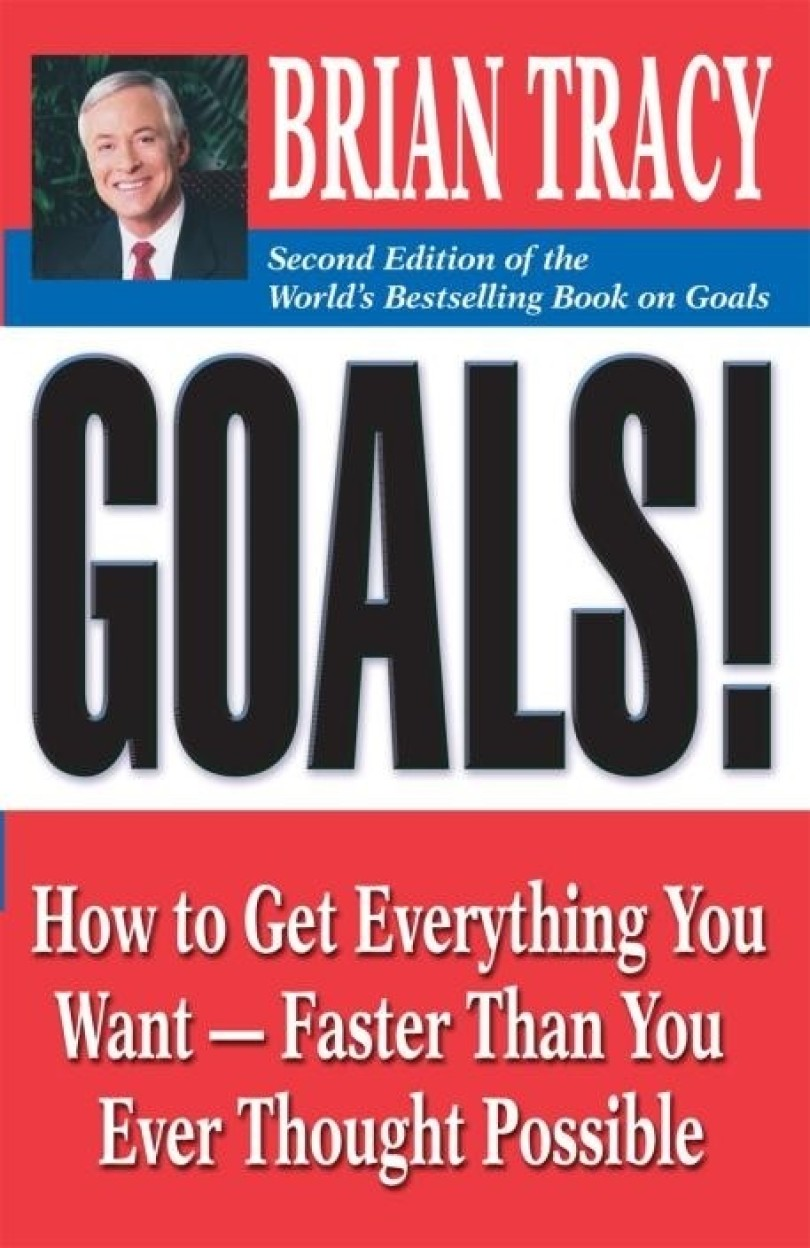 Goals!: How tot Get Everything You Want - Faster Than You Ever Thought Possible (Paperback) Goals!: How tot Get Everything You Want - Faster Than You Ever Thought Possible - Brian Tracy