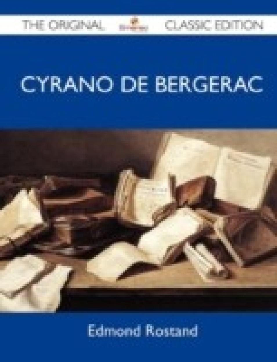 Cyrano De Bergerac - The Original Classic Edition