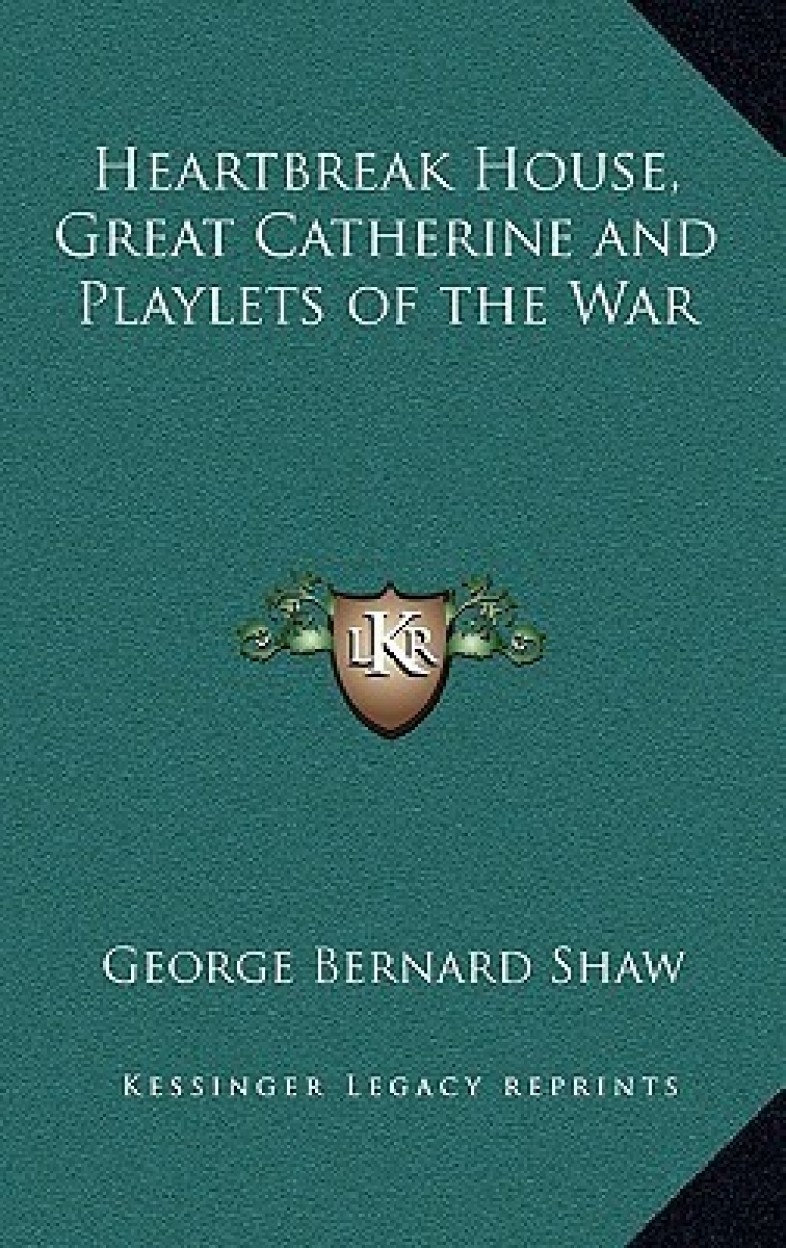 Heartbreak House, Great Catherine And Playlets Of The War