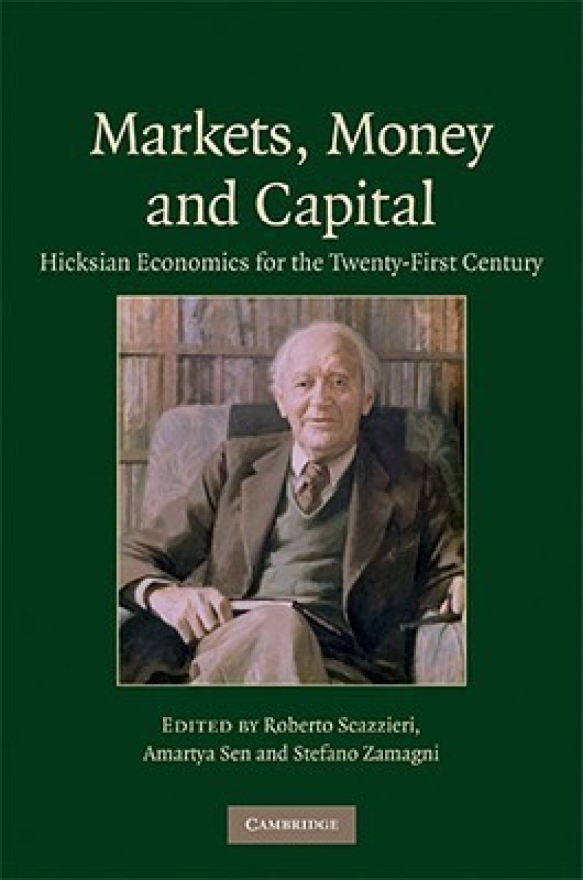 Markets, Money And Capital: Hicksian Economics For The Twenty First Century by Amartya Sen,Roberto Scazzieri,Stefano Zamagni
