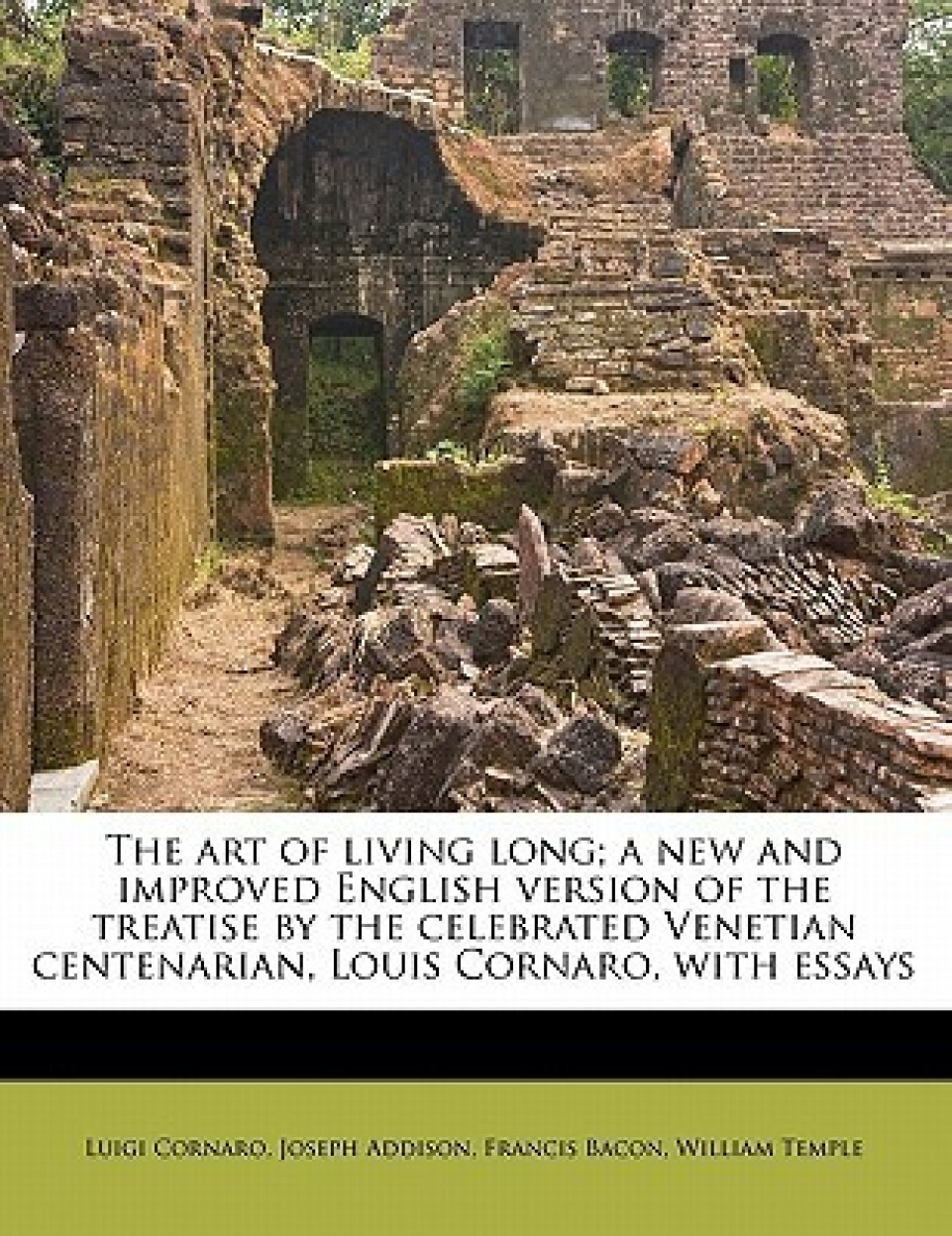 The Art Of Living Long; A New And Improved English Version Of The Treatise By The Celebrated Venetian Centenarian, Louis Cornaro by Francis Bacon,Joseph Addison,Luigi Cornaro