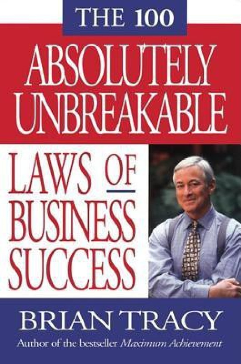 The 100 Absolutely Unbreakable Laws of Business Success - Brian Tracy