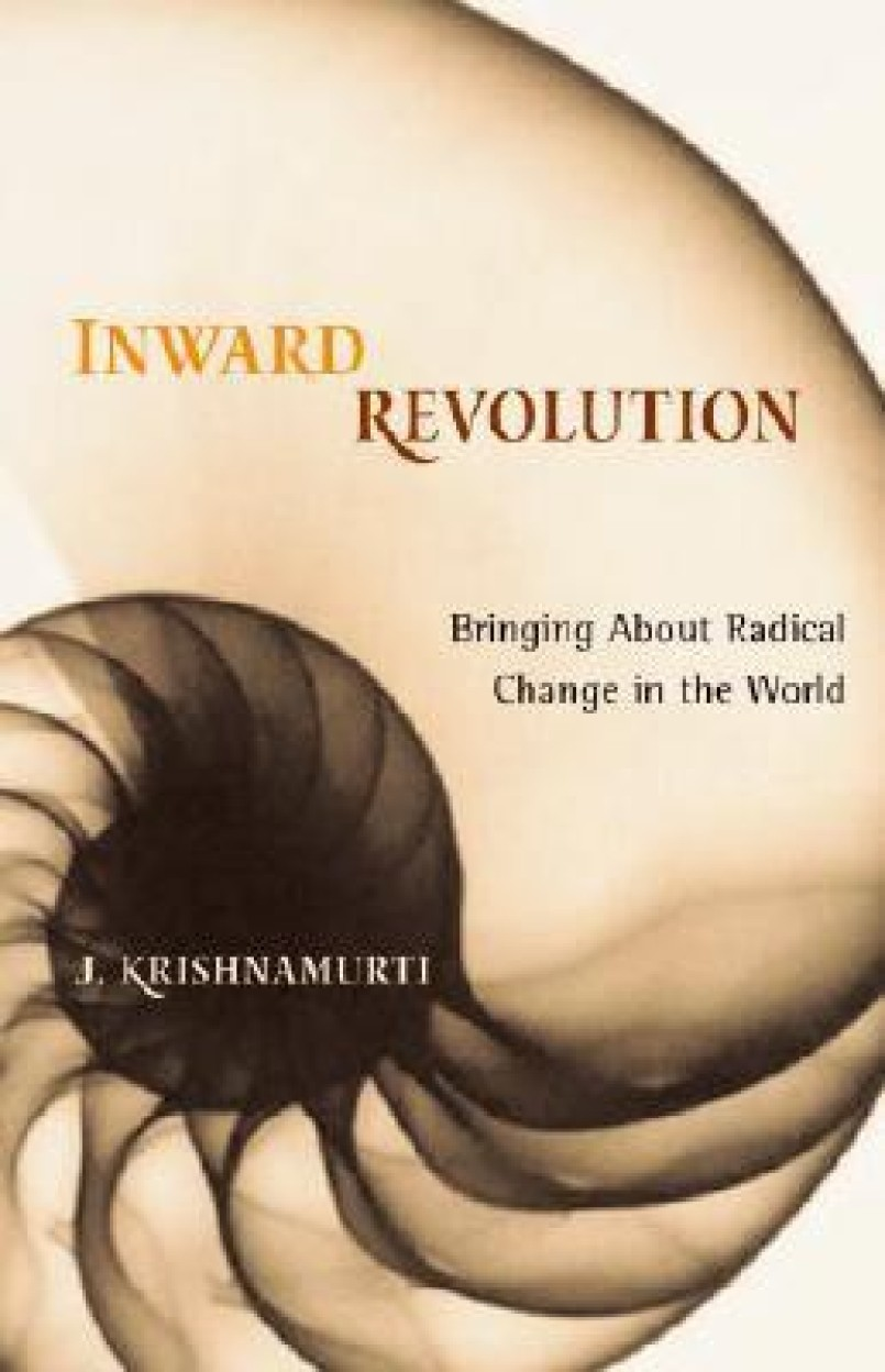 Inward Revolution: Bringing about Radical Change in the World - Jiddu Krishnamurti