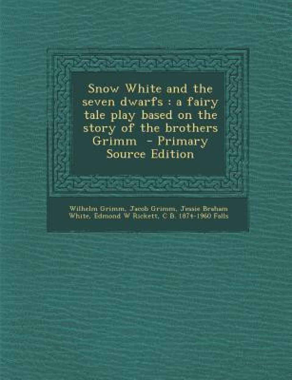 Snow White and the Seven Dwarfs: A Fairy Tale Play Based on the Story of the Brothers Grimm - Primary Source Edition (English) (Paperback)