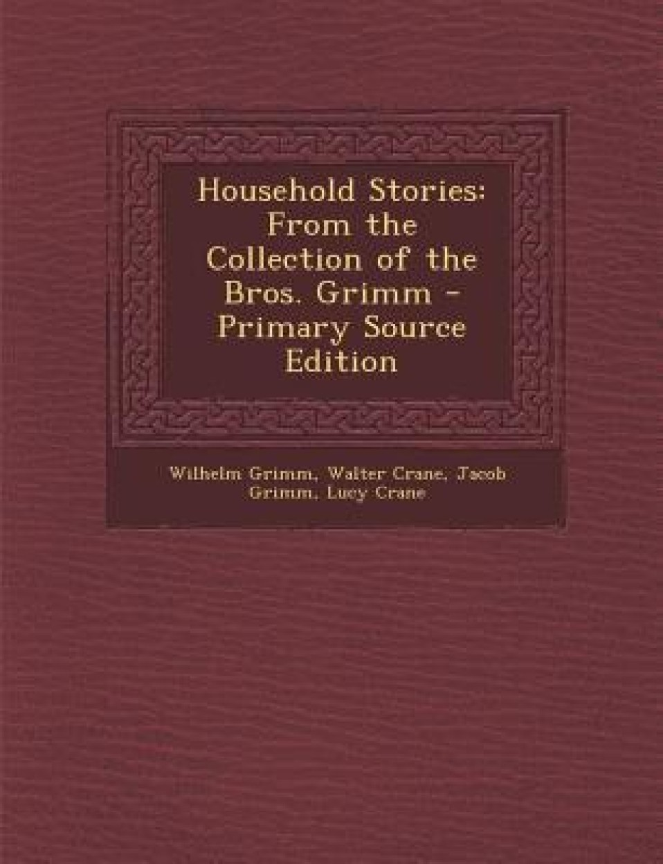 Household Stories: From the Collection of the Bros. Grimm