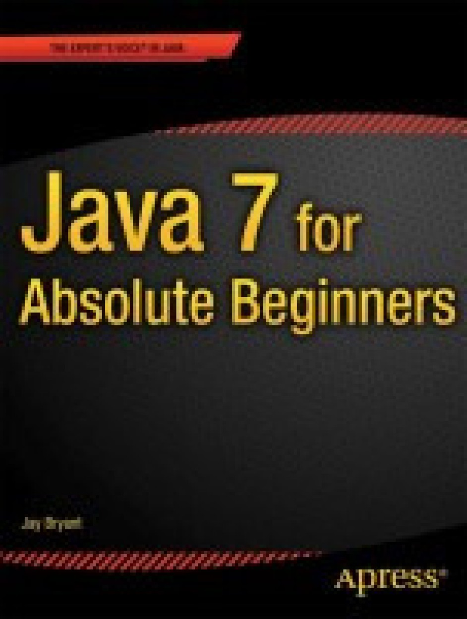 Java 7 For Absolute Beginners                 by Jay Bryant