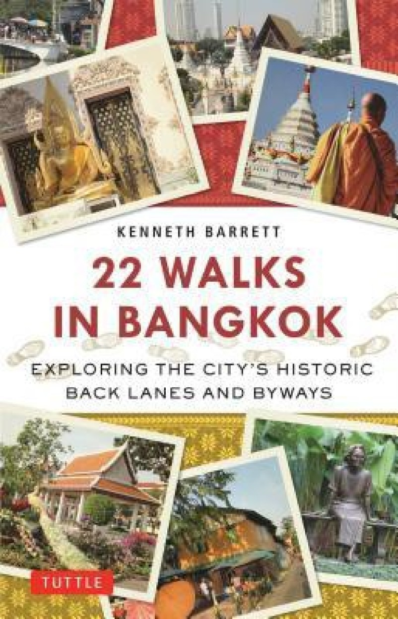 22 Walks in Bangkok: Exploring the City's Historic Back Lanes and Byways Paperback