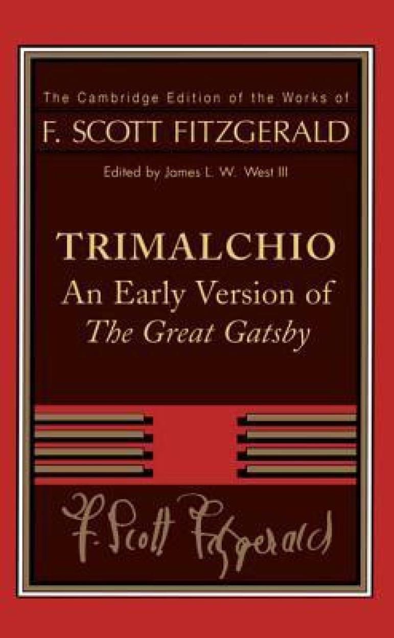 F. Scott Fitzgerald: Trimalchio: an Early Version of The Great Gatsby: Early Version of the  Great Gatsby