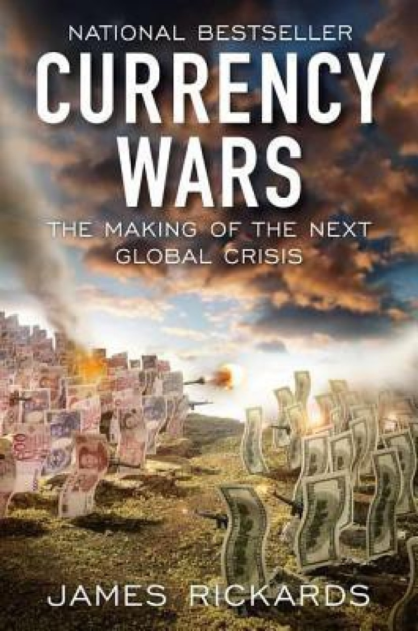 Currency Wars: The Making Of The Next Gobal Crisis