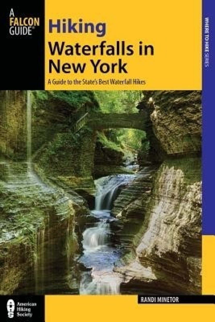 Hiking Waterfalls in New York: A Guide to the State's Best Waterfall Hikes Paperback