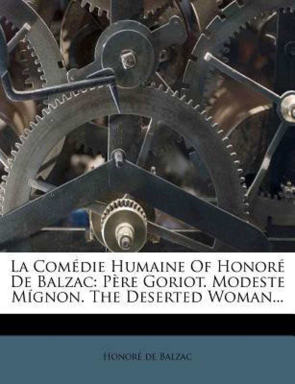 La Com Die Humaine of Honor de Balzac: P Re Goriot. Modeste M Gnon. the Deserted Woman... by Honore De Balzac