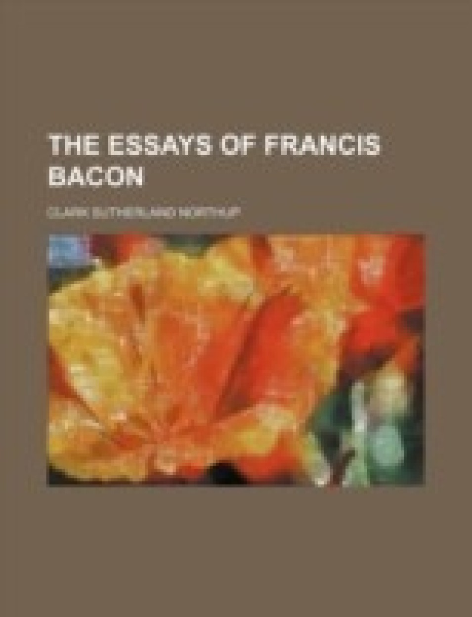 The Essays of Francis Bacon                 by  Francis Bacon