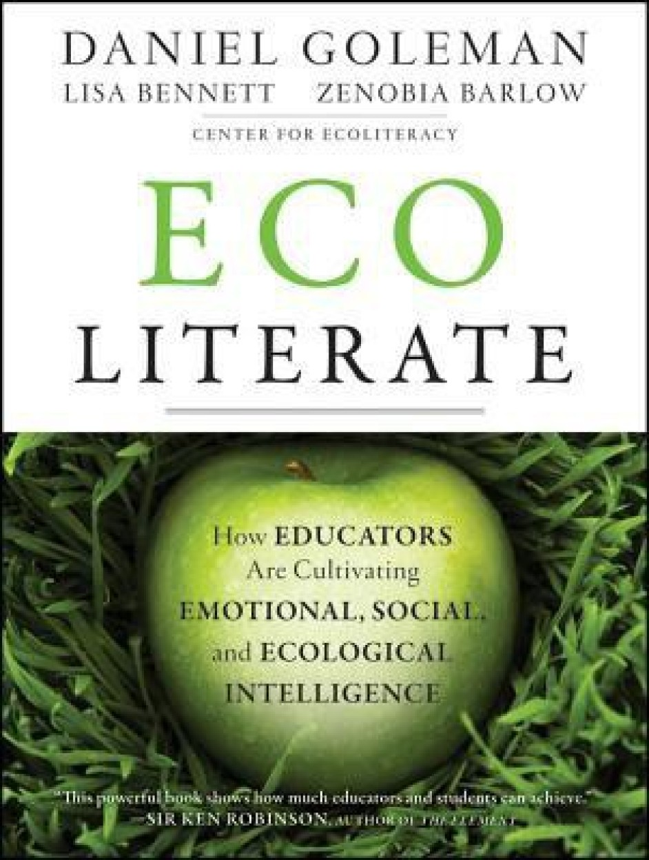 Ecoliterate: How Educators Are Cultivating Emotional, Social, and Ecological Intelligence by Daniel Goleman,Lisa Bennett,Zenobia Barlow