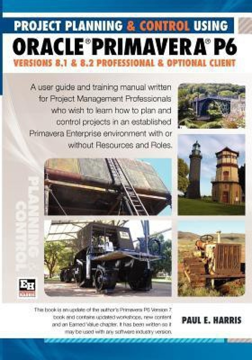 Project Planning & Control Using Primavera P6 Oracle Primavera P6 Versions 8.1 and 8.2 - Professional Client and Optional Client