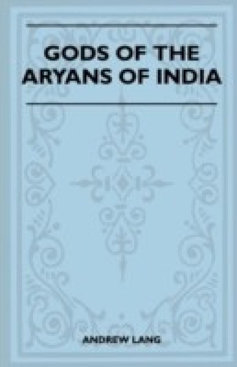 Gods Of The Aryans Of India (Folklore History Series) by Andrew Lang