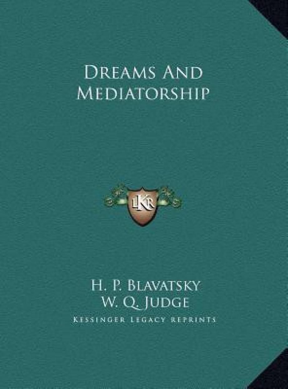 Dreams And Mediatorship by Helene Petrovna Blavatsky,W. Q. Judge