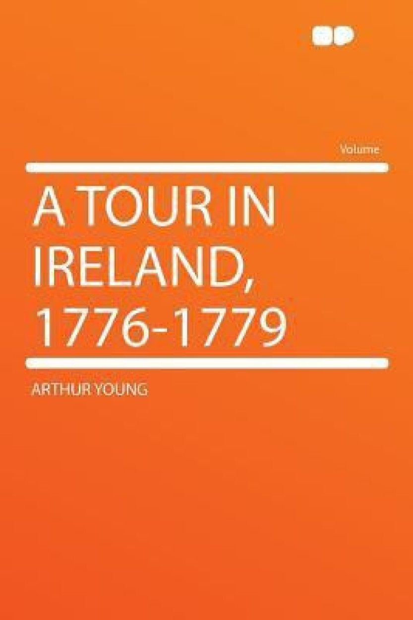 A Tour in Ireland, 1776-1779 by Arthur Young