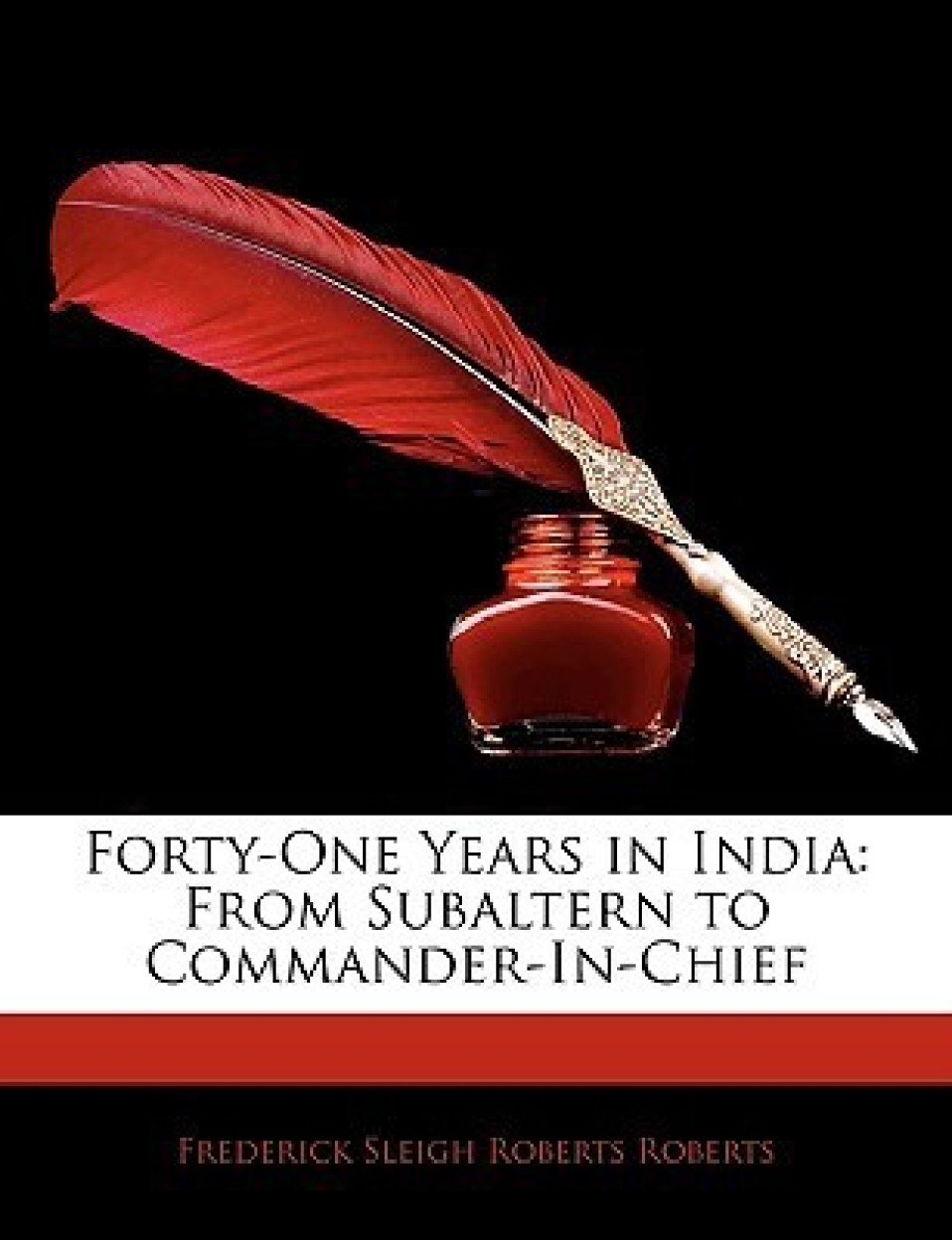 Forty-One Years In India: From Subaltern To Commander-In-Chief by Frederick Sleigh Roberts Roberts