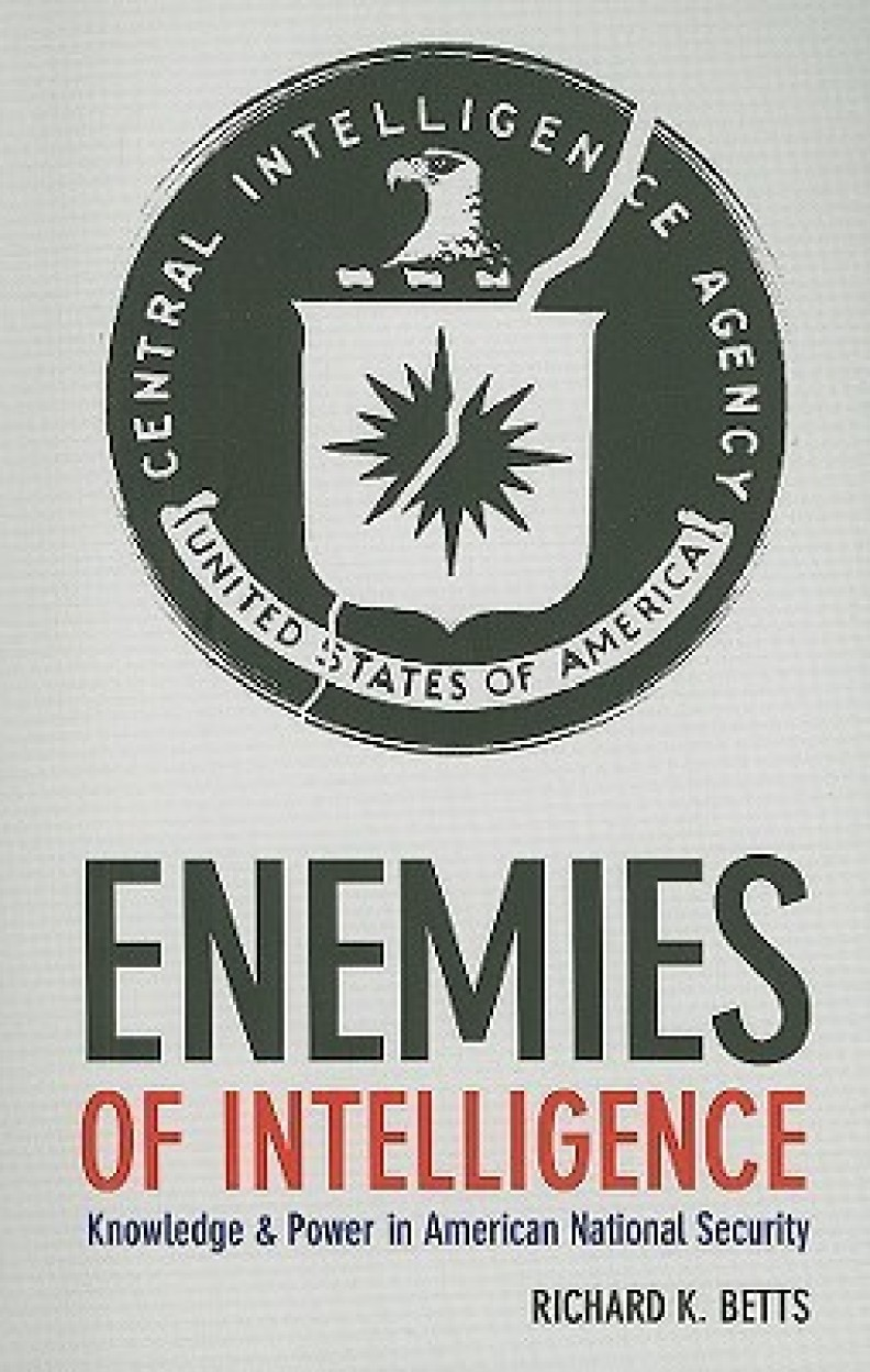 Enemies of Intelligence: Knowledge and Power in American National Security Paperback