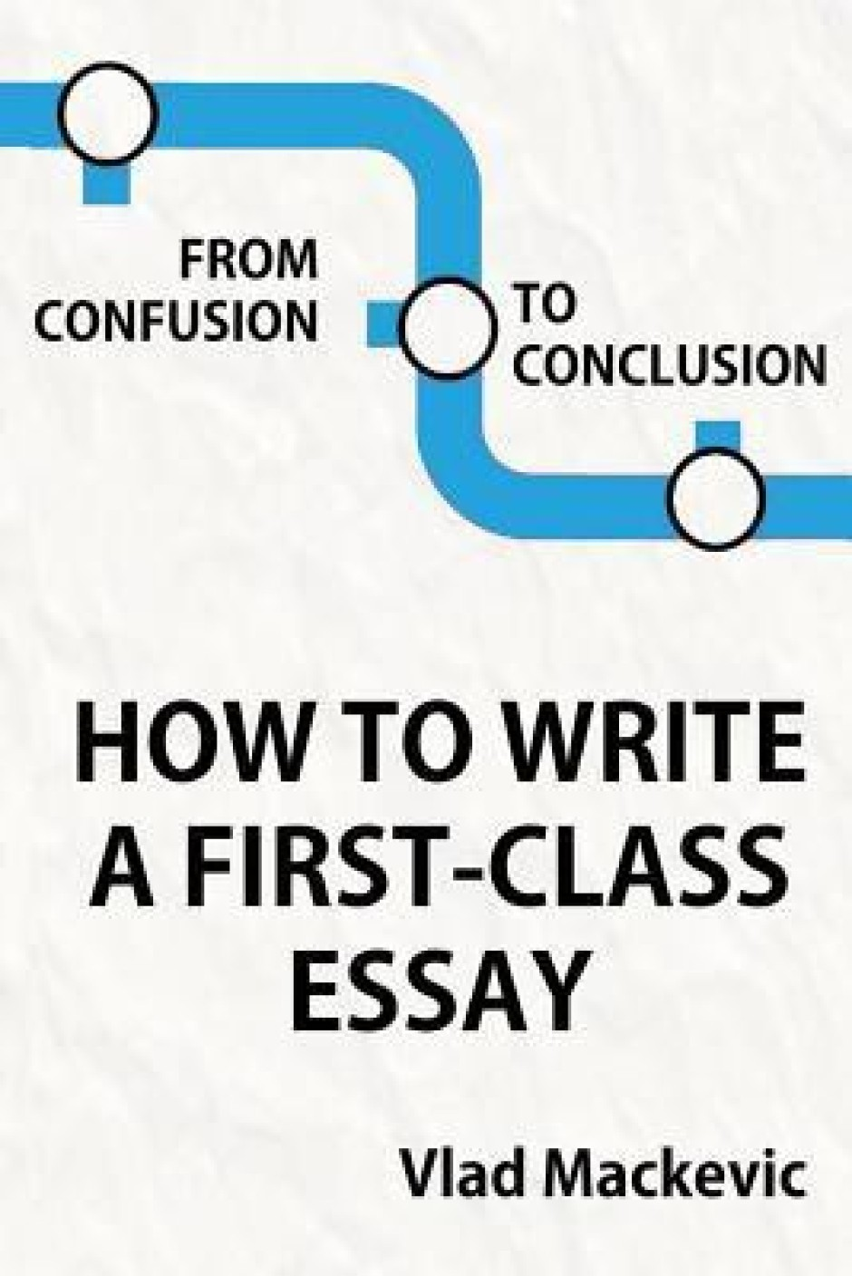 first class essays from confusion to conclusion how to write a  from confusion to conclusion how to write a first class essay first class essay add to