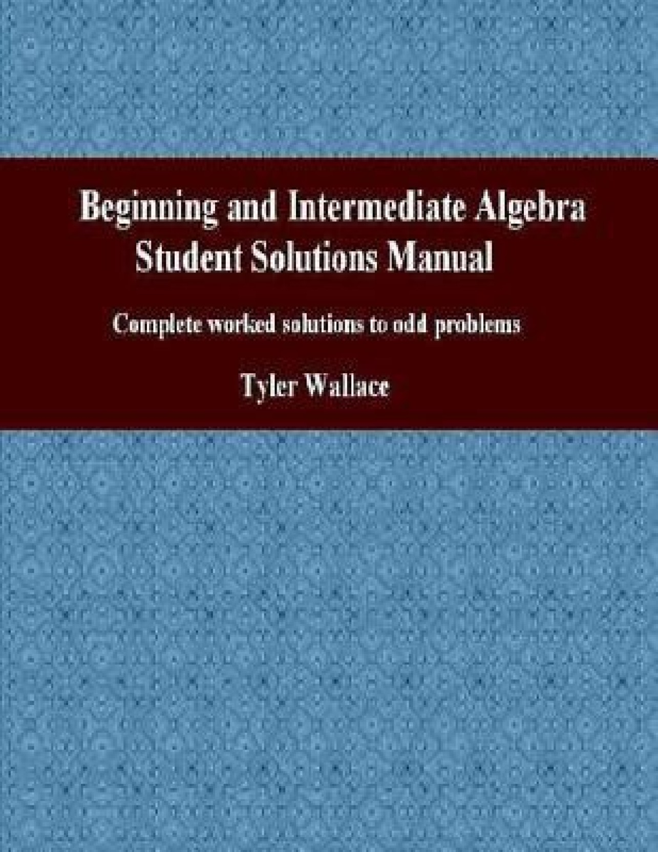 Beginning and Intermediate Algebra Student Solutions Manual: Complete  Worked Solutions to Odd Problems. Share
