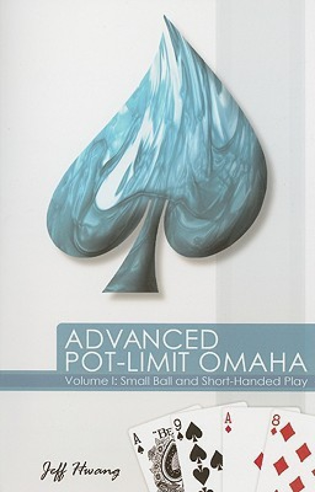 Advanced Pot-Limit Omaha: Volume I: Small Ball and Short-Handed Play. Share