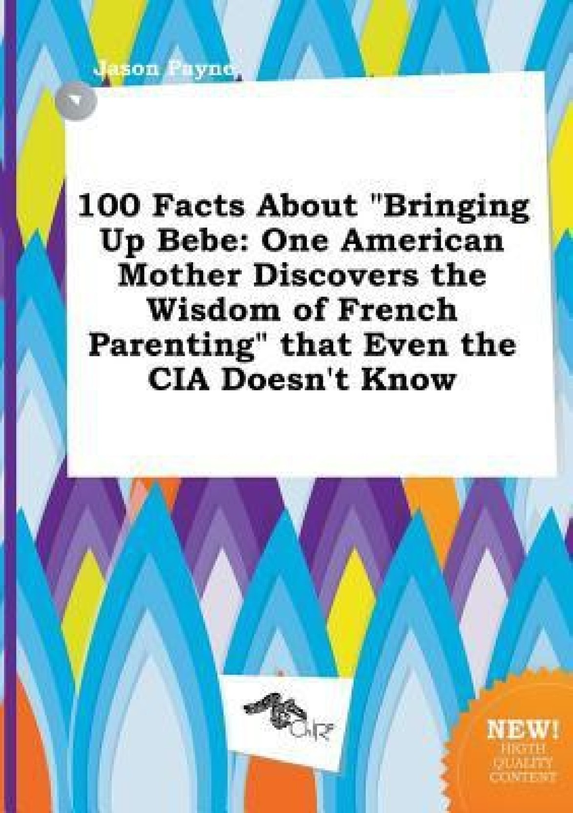 100 Facts about Bringing Up Bebe: One American Mother Discovers the