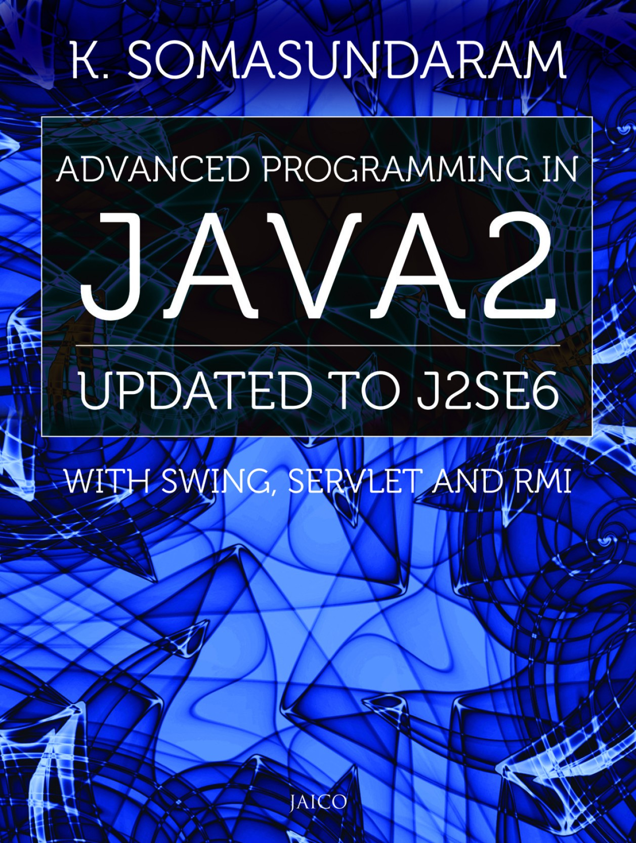 Advanced Programming in Java2: Updated To J2SE6 with Swing, Servlet