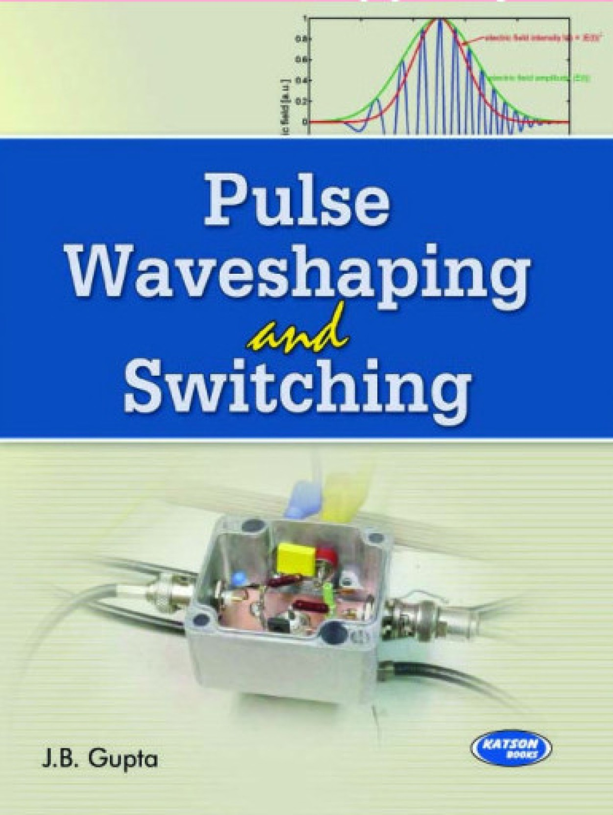 Pulse Waveshaping And Switching Buy Electronic Circuit By Jb Gupta Add To Cart