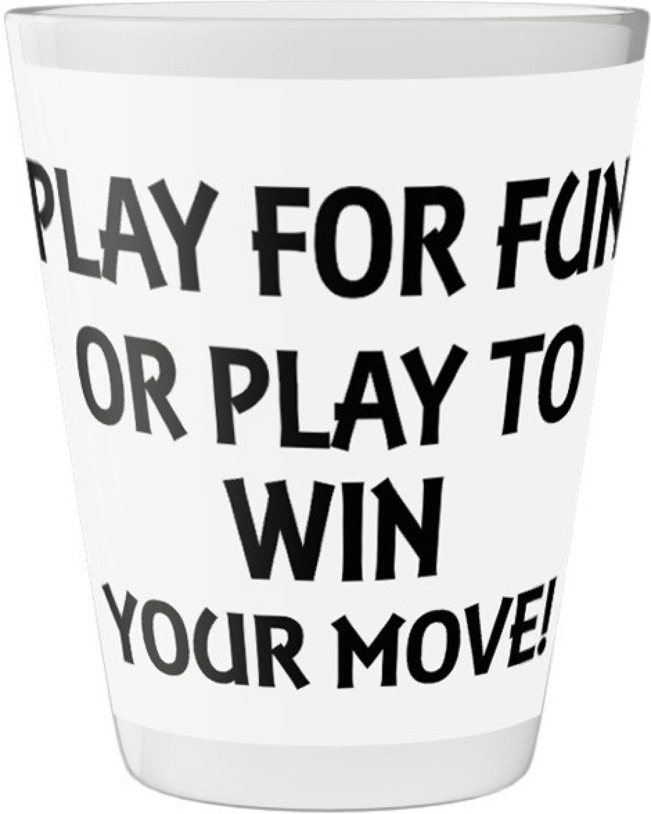 Pics And You Quotes Themed 131 Your Move Shot Glass Printed Glass