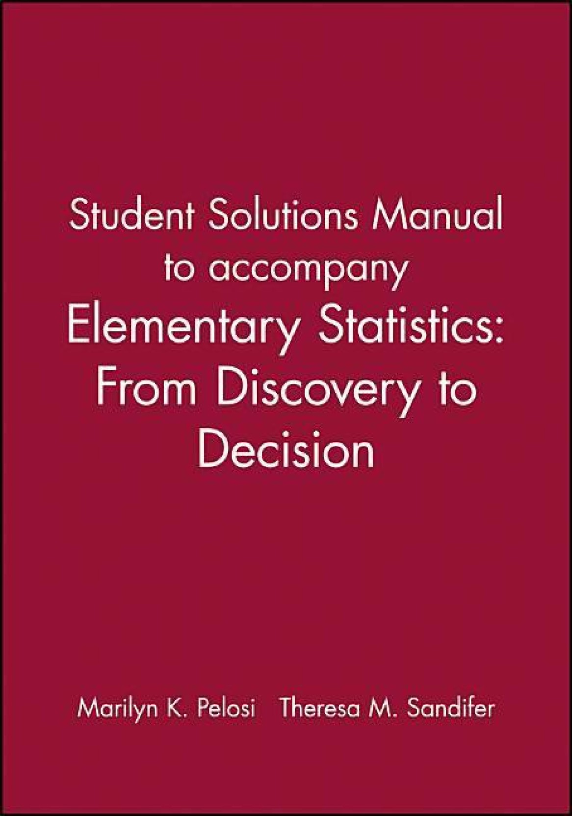 Elementary Statistics, Student Solutions Manual: From Discovery to  Decision. ADD TO CART