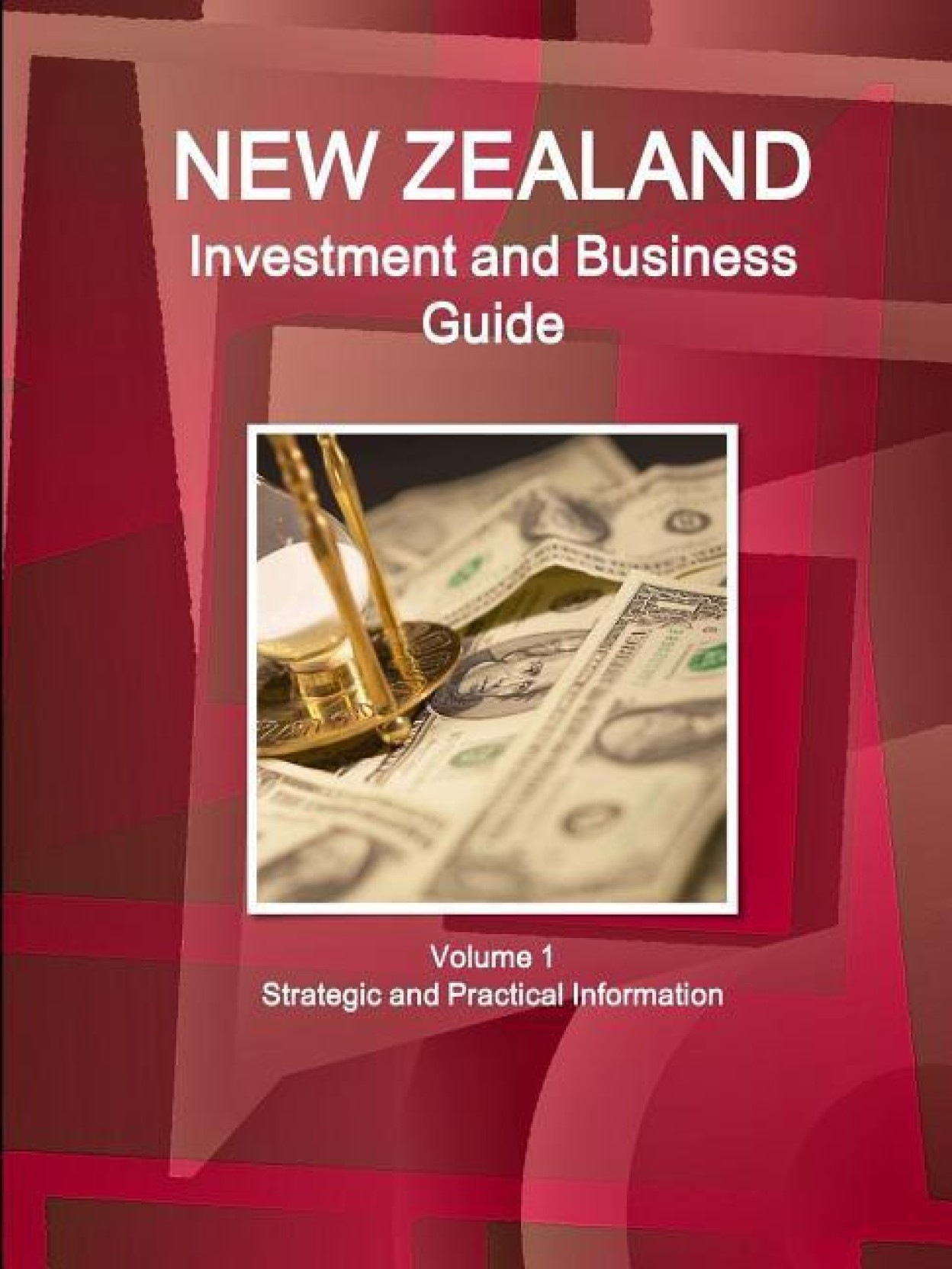 New Zealand Investment and Business Guide Volume 1 Strategic