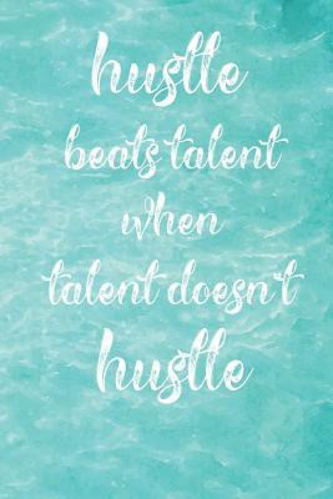 Hustle Beats Talent When Talent Doesnt Hustle Buy Hustle Beats
