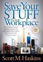 Save Your Stuff in the Workplace: How to Protect & Save Employee Possessions, Collectables, Memorabilia, Artwork and Other Corporate Assets(Bus033070, B, Scott M. Haskins)