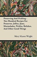 Preserving And Pickling - Two Hundred Recipes For Preserves, Jellies, Jams, Marmalades, Pickles, Relishes, And Other Good Things(English, Paperback, Mary Mason Wright)
