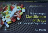 PHARMACOLOGICAL CLASSIFICATION OF DRUGS WITH DOSES AND PREPARATIONS 5th Edition(English, Paperback, TRIPATHI KD)