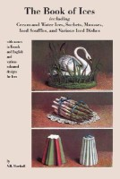 Book of Ices, Including Cream and Water Ices, Sorbets, Mousses, Iced Souffles, and Various Iced Dishes.(English, Paperback, Marshall A, B)