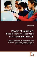 Powers of Depiction: School history texts used in Canada and the U.S.: Powers of Depiction: A Textual Analysis of Secondary-\nLevel History Books Utilized in Canada and the \nUnited States(English, Paperback, James Barbre)