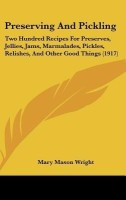 Preserving and Pickling: Two Hundred Recipes for Preserves, Jellies, Jams, Marmalades, Pickles, Relishes, and Other Good Things (1917)(English, Hardcover, Mary Mason Wright)