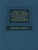 English and Dakota Service Book: Being Parts of the Book of Common Prayer Set Forth for Use in the Missionary Jurisdiction of Niobrara - Primary Sourc(English, Paperback, Episcopal Church)