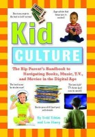 Kid Culture: The Hip Parent's Handbook to Navigating Books, Music, T.V., and Movies in the Digital Age(English, Paperback, Tobias Todd)