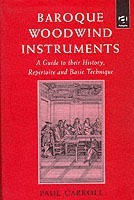 Baroque Woodwind Instruments A Guide to Their History, Repertoire and Basic Technique