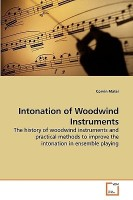 Intonation of Woodwind Instruments: The history of woodwind instruments and practical methods to improve the intonation in ensemble playing(English, Paperback, Corvin Matei)