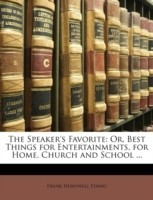 The Speaker\'s Favorite: Or, Best Things for Entertainments, for Home, Church and School ...(English, Paperback, Frank Honywell Fenno)
