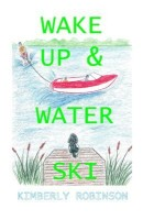 Wake Up and Water Ski(English, Paperback, Kimberly P. Robinson)