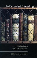In Pursuit of Knowledge: Scholars, Status, and Academic Culture (Stanford Law Books)(English, Hardcover, Deborah L. Rhode)