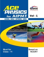Ace Physics Vol 1 for Class 11,�NEET/�AIPMT/ AIIMS/ BHU/ JIPMER/ AMU Medical Entrance Exam Vol. 1 1 Edition(English, Paperback, Disha Experts)