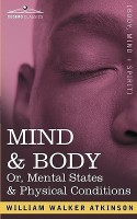 Mind & Body Or, Mental States & Physical Conditions(English, Paperback, Atkinson William Walker)